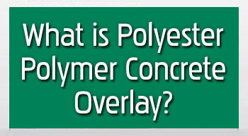 What is Polyester Polymer Concrete Overlay?
